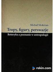 Tropy, figury, perswazje. Retoryka a poznanie w antropologii